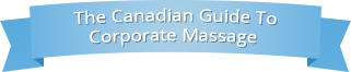 The Canadian Guide to Corporate Massage